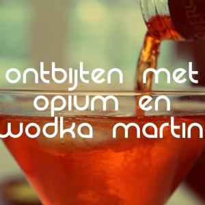 ontbijten met opium en wodka martini